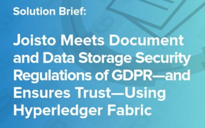 Joisto Meets Document and Data Storage Security Regulations of GDPR—and Ensures Trust—Using Hyperledger Fabric